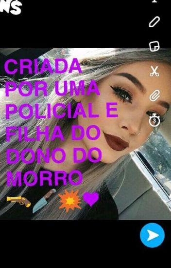 CRIADA POR UMA POLICIAL E FILHA DO DONO DO MORRO(EM REVISÃO)... 1 TEMPORADA
