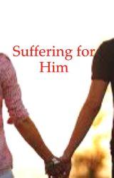 Suffering for Him by Kawaiibear564