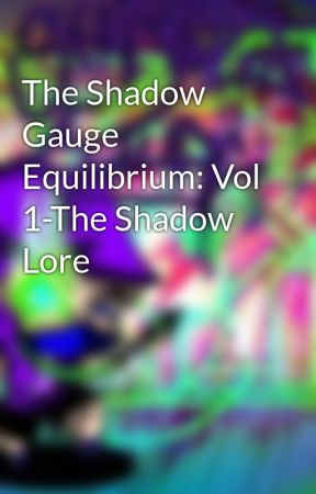 The Shadow Gauge Equilibrium: Vol 1-The Shadow Lore by ShadowGauge