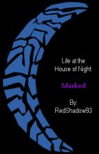 Life at the House of Night: Marked by RedShadow93