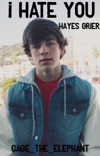 I Hate You (Hayes Grier Fanfiction)