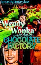 Wendy Wonka and the chocolate factory by fantasticfantasylass
