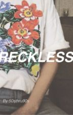 RECKLESS by 50sThru90s