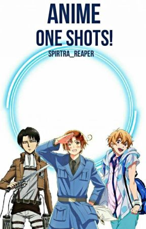 Anime One Shots! by Spirtra_Reaper