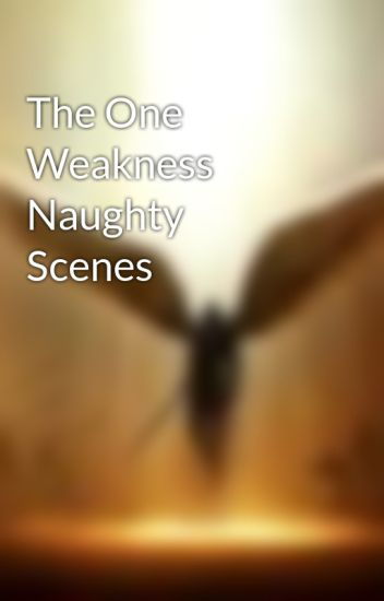 The One Weakness Naughty Scenes