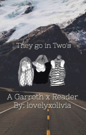 They go in Two's : A Garroth x Reader by lovelyxolivia
