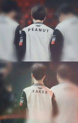 Faker x Peanut | [H 21+] Từng Yêu Anh Hơn Cả Sinh Mạng