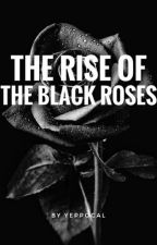 THE RISE OF THE BLACK ROSES ; OSH by yeppocal