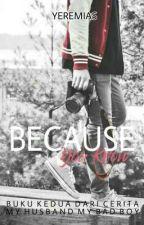 Because You Know; Buku 2 by penulisbebas69