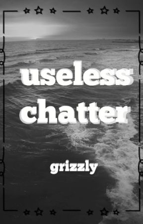 useless chatter // grizzly by GrizzlySoda