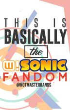 So This is Basically the Wattpad!Sonic Fandom by NotMasterhands