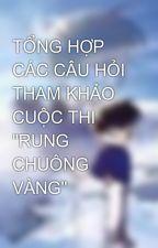 """TỔNG HỢP CÁC CÂU HỎI THAM KHẢO CUỘC THI """"RUNG CHUÔNG VÀNG"""" by cavangxanh91"""