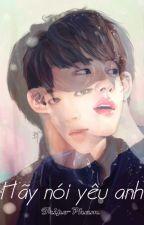Hãy nói yêu anh | Longfic | JinMin by SJS1713
