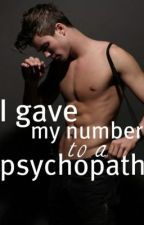 I Gave My Number to a Psychopath by SuperHypnoticLove