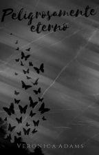 Peligrosamente eterno by Veronica_Adams