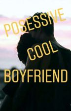 POSESSIVE COOL BOYFRIEND by tia_eka