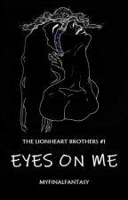 Eyes On Me by myfinalfantasy