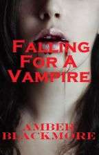 Falling For A Vampire. Book One (Complete) Rewriting. by whynotbeme
