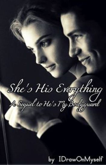 She's His Everything (He's My Body Guard Sequel)