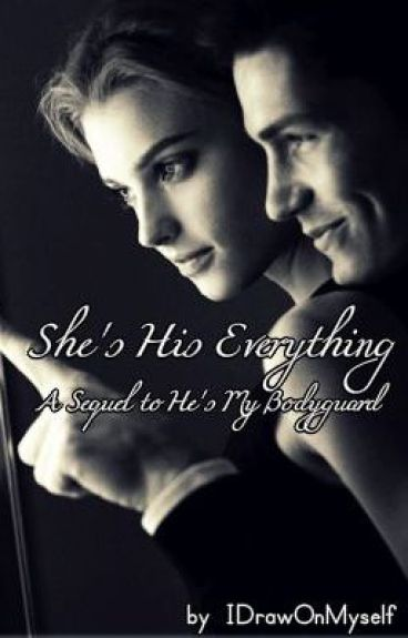 She's His Everything (He's My Body Guard Sequel) by IDrawOnMyself