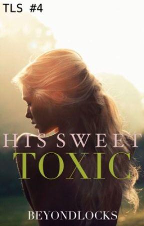 TLS #4 : His Sweet Toxic by beyondlocks