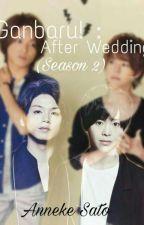 Ganbaru! : After Wedding (Season 2) by AnnekeSato