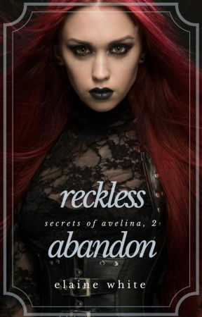 Reckless Abandon - The Secrets of Avelina Chronicles 2 by ElaineWhite
