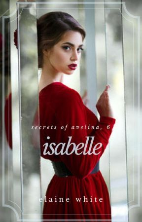 Isabelle - The Secrets of Avelina Chronicles 6 by ElaineWhite