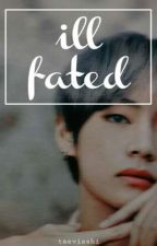 ill fated ; Kth by Taevisshi