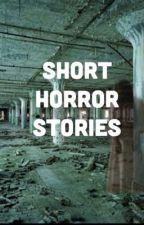 Short Horror stories. by chacharox101