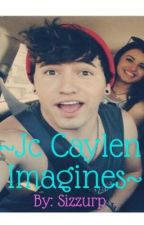 ~Jc Caylen Imagines~ by Sizzurp