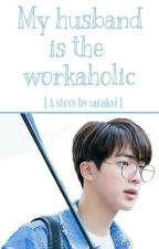 My husband is the workaholic ▪seokjin by arakyi