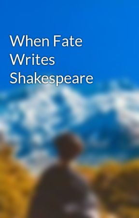 When Fate Writes Shakespeare by mkk__22