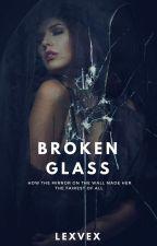 Broken Glass {ON HOLD} by lexvex
