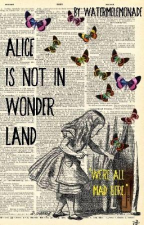 Alice Is Not In Wonderland by watermelemonade