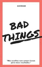 Bad Things by AScream