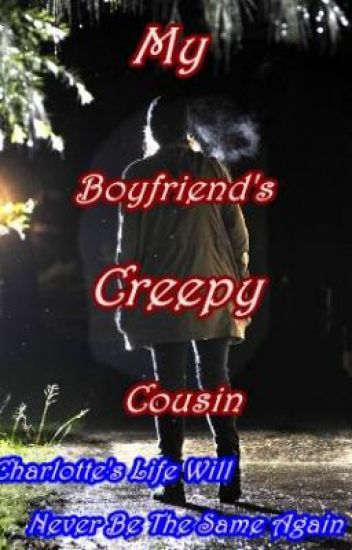 My Boyfriend's Creepy Cousin