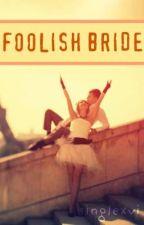 Foolish Bride <3 One Shot by singlexvi