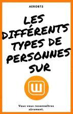 Les différents types de personnes sur Wattpad ♣ by chimmon_mia