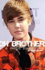 Oh Brother! [A Justin Bieber Story] by sarahsam16