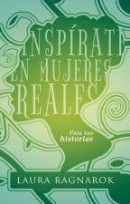 Mujeres reales: Inspírate para tus historias by lauraragnarok