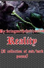 Reality (a collection of sad/dark poems) by BringmetheHorizonfan