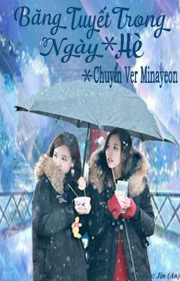 [Chuyển Ver - Hoàn] Băng Tuyết Trong Ngày Hè - Minayeon