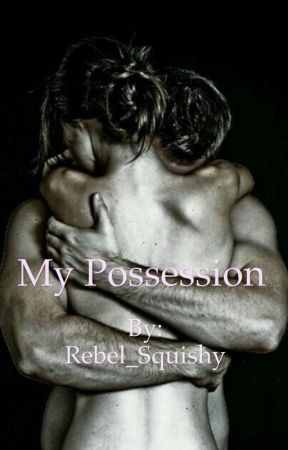 My Possession  by Rebel_Squishy