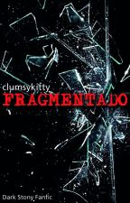 Fragmentado by aclumsykitty