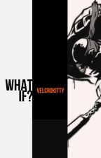 What If? by Velcr0Kitty