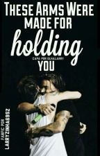 These arms were made for holding you by larryzinha69sz