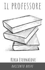 IL PROFESSORE - Racconto breve by KiriaEternaLove
