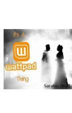 Its A Wattpad Thing  by Sarahss2000