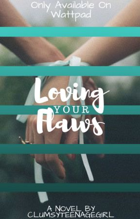 Loving Your Flaws by ClumsyTeenageGirl